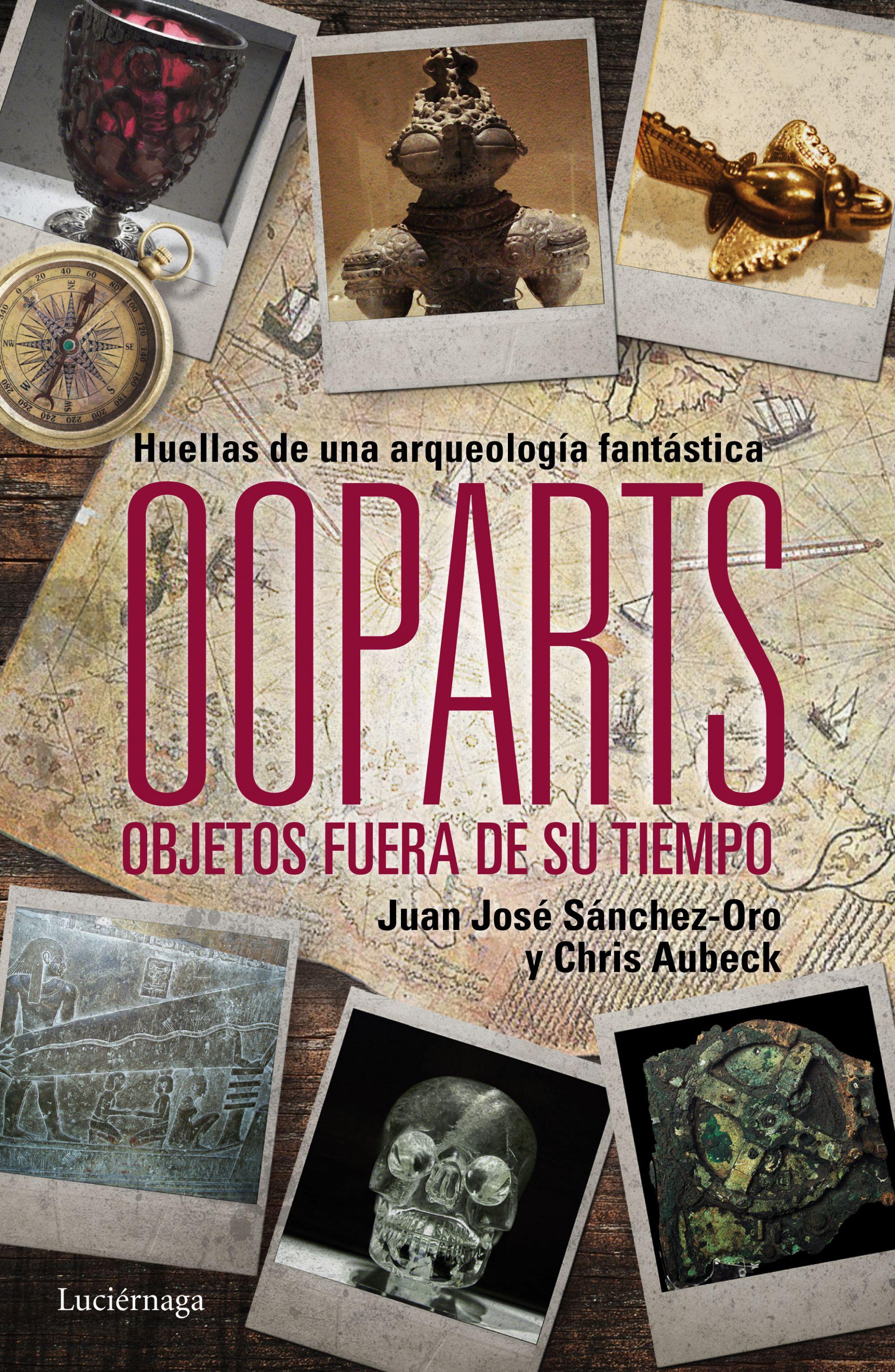 Ooparts: Objetos fuera de su tiempo, de Juan José Sánchez-Oro y Chris Aubeck