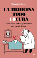 portada_la-medicina-todo-locura_elisabeth-g-iborra_201511021850.jpg
